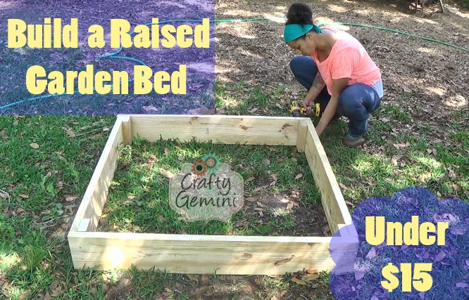 How to Build a Raised Garden Bed for Under 15 Crafty Gemini