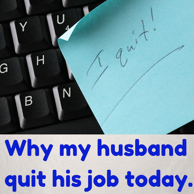 Why my husband quit his job today_400x400