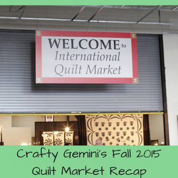 fall 2015 quilt market 2015 recap by crafty gemini