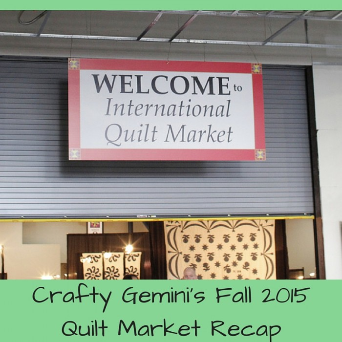 fall 2015 quilt market 2015 recap by crafty gemini