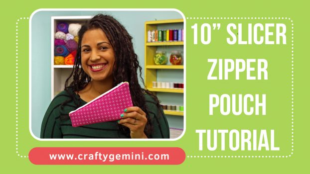 10 inch slicer zipper pouch video tutorial by the crafty gemini