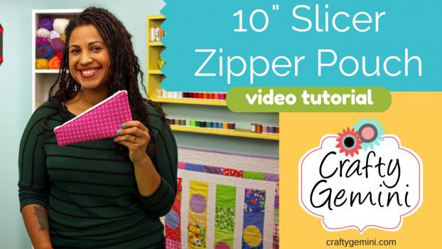 "10"" slicer zipper pouch video tutorial by crafty gemini"