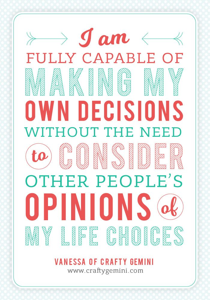 I am fully capable of making my own decisions without the need to consider other people's opinions on my life choices