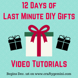 12 Days of Last Minute Gifts with Crafty Gemini