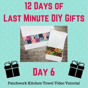 day 6 patchwork kitchen towel tutorial by crafty gemini